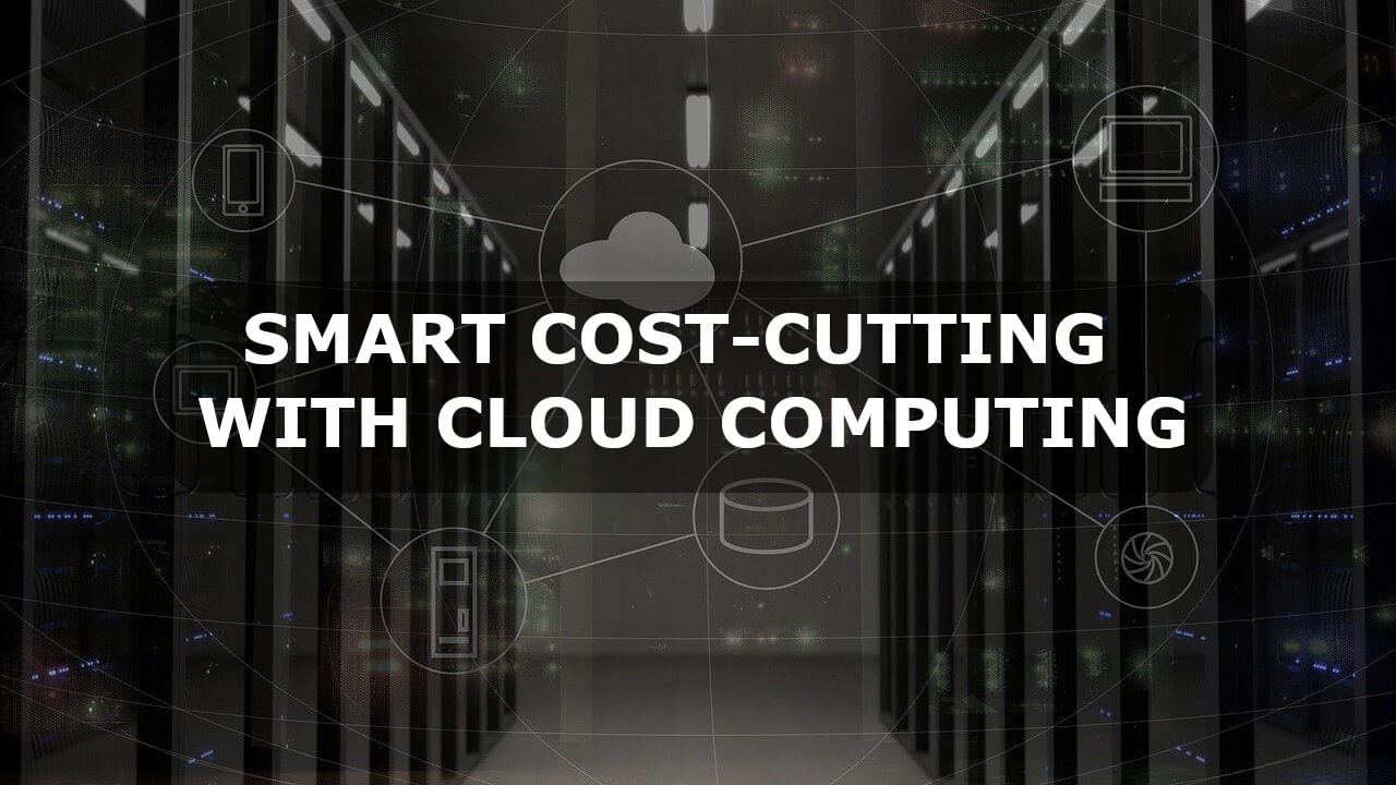 Smart cost-cutting with cloud computing